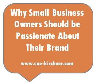 Why Small Business Owners Should be Passionate About Their Brand