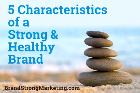 5 Characteristics of a Strong and Healthy Brand2