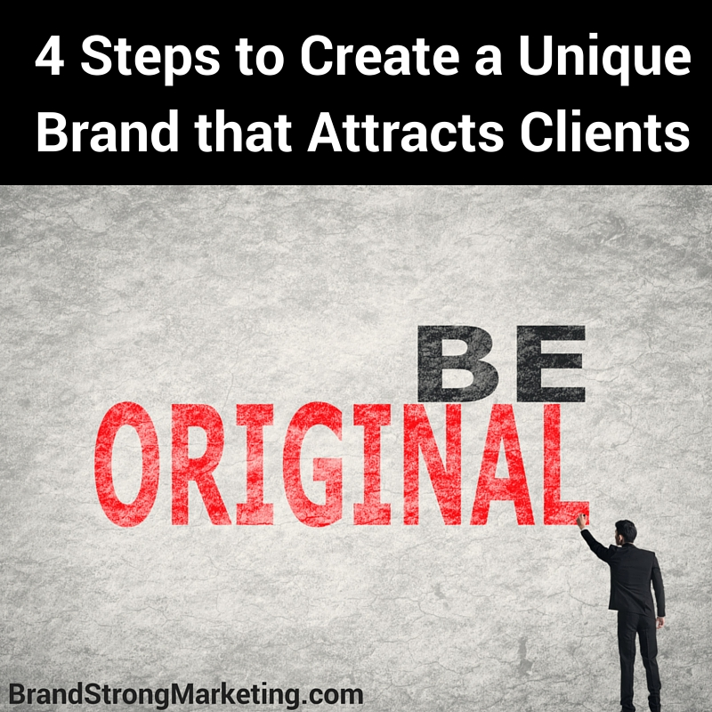 4 Steps to Create a Unique Brand that Attracts Clients