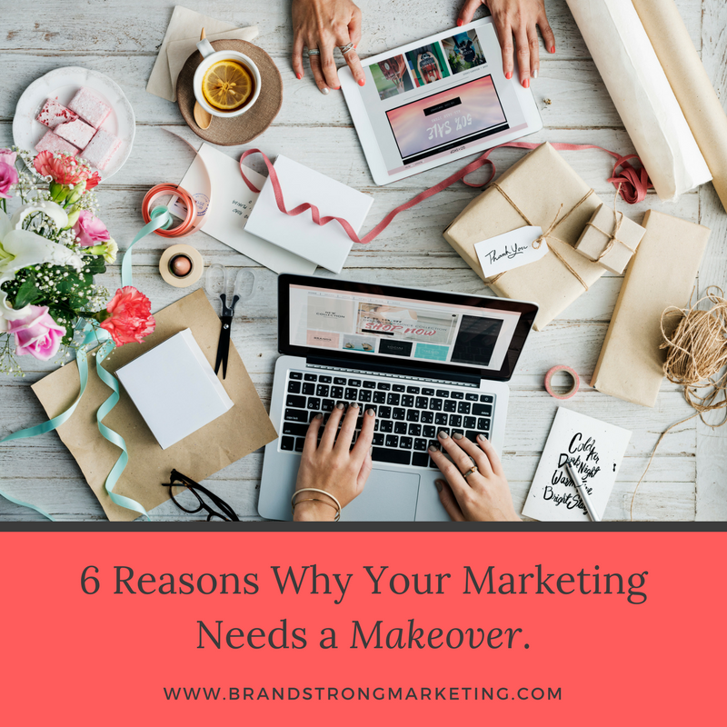 6 Reasons Why Your Marketing Needs a Makeover.